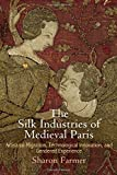 img - for The Silk Industries of Medieval Paris: Artisanal Migration, Technological Innovation, and Gendered Experience (The Middle Ages Series) book / textbook / text book