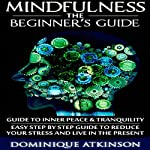 Mindfulness: The Beginner's Guide | Dominique Atkinson
