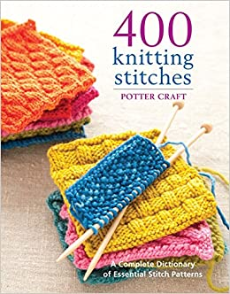 Knitting Stitch Reference : 400 Knitting Stitches: A Complete Dictionary of Essential Stitch Patterns: Po...