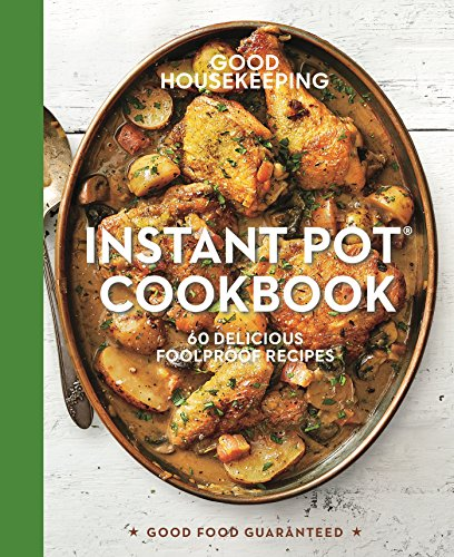 Book Cover: Good Housekeeping Instant Pot® Cookbook: 60 Delicious Foolproof Recipes