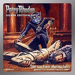 Sie suchen Menschen (Perry Rhodan Silber Edition 89)