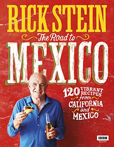The Road to Mexico: 120 Vibrant Recipes from California and Mexico by Rick Stein