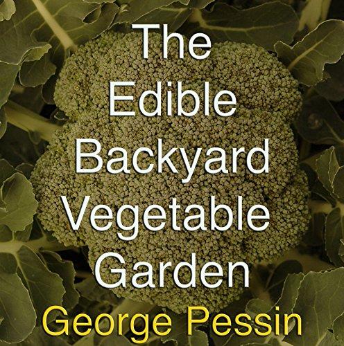 The Edible Backyard Vegetable Garden: (Including 35 Recipes)