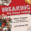 Breaking the Glaze Ceiling: Sweet Lessons For Entrepreneurs, Innovators and Wannabes