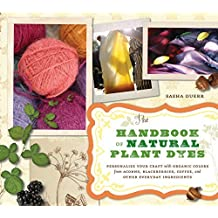 The Handbook of Natural Plant Dyes: Personalize Your Craft with Organic Colors from Acorns, Blackberries, Coffee, and Other Everyday Ingredients by Sasha Duerr (2011-01-19)