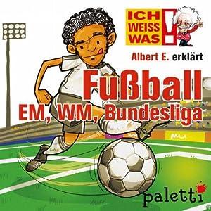 Albert E. erklärt Fußball: Bundesliga, EM und WM (Ich weiß was) Hörbuch