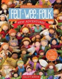img - for Felt Wee Folk - New Adventures: 120 Enchanting Dolls book / textbook / text book