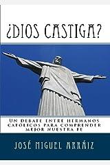 ¿Dios castiga?: Un debate entre hermanos católicos para comprender mejor nuestra fe (Spanish Edition) Kindle Edition