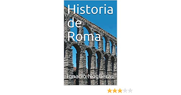Amazon.com: Historia de Roma (Spanish Edition) eBook: Ignacio Nogueras: Kindle Store