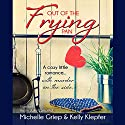 Out of the Frying Pan: A Cozy Little Romance...with Murder on the Side Audiobook by Michelle Griep, Kelly Klepfer Narrated by Julie Lancelot