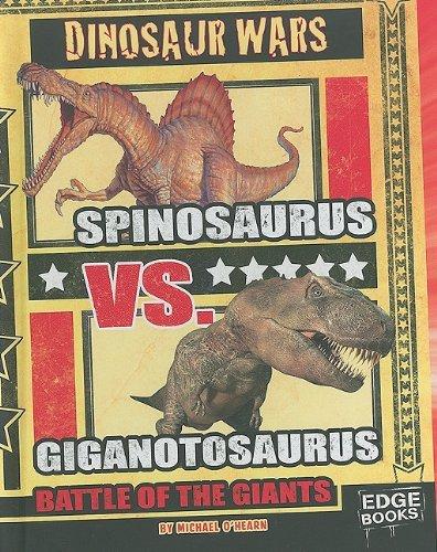 By Michael O'Hearn Spinosaurus vs. Giganotosaurus: Battle of the Giants (Dinosaur Wars) [Library Binding] (Spinosaurus Vs Giganotosaurus Battle Of The Giants)