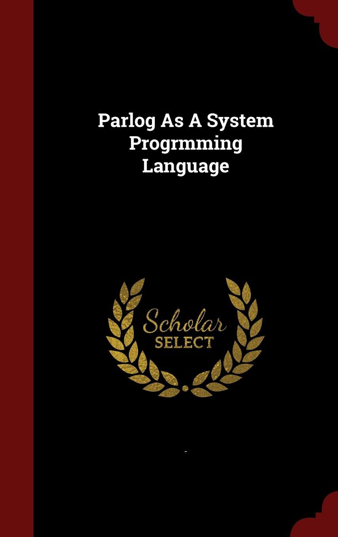 Read Online Parlog As A System Progrmming Language pdf