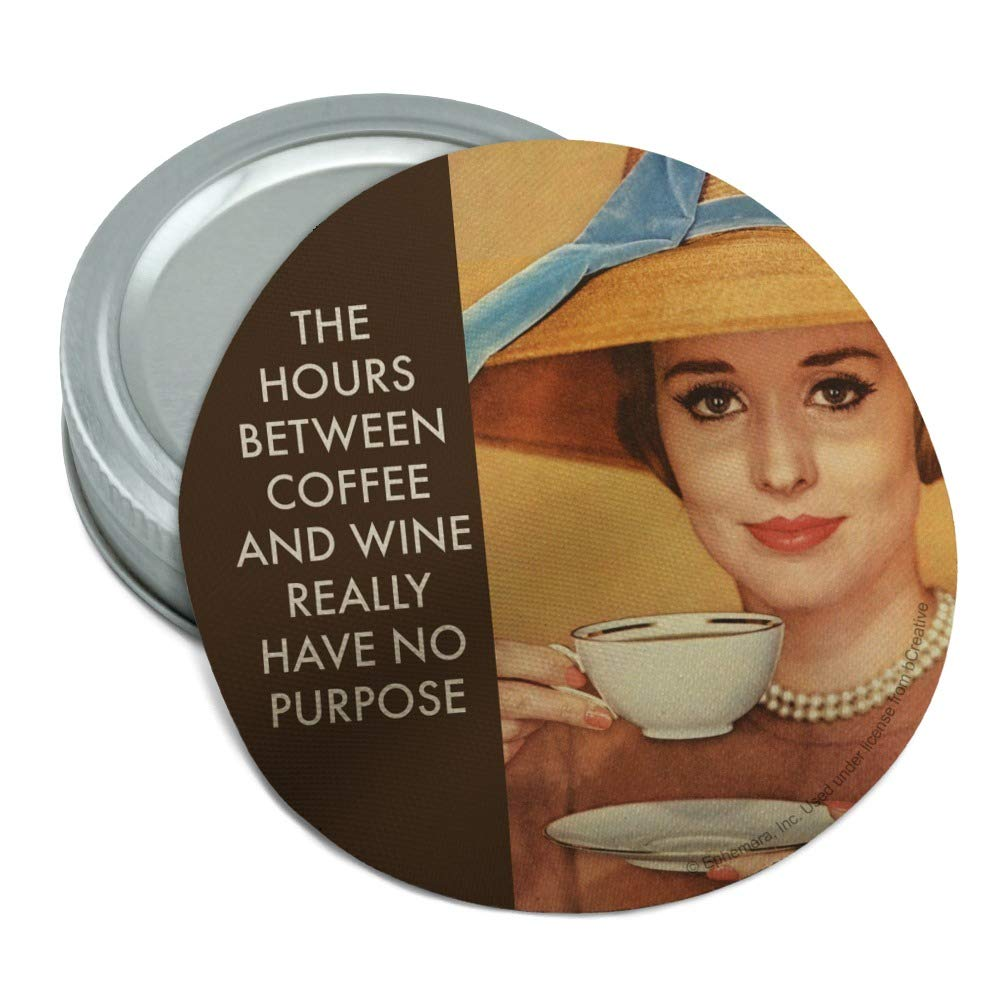 The Hours Between Coffee and Wine Really Have No Purpose Funny Humor Round Rubber Non-Slip Jar Gripper Lid Opener