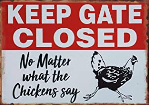 Novelty Chicken Signs Keep Gate Closed No Matter What The Chicken Say Chicken Metal Tin Sign Wall Plaque for Home Kitchen Bar Coffee Shop 8x12 Inch