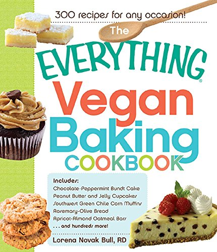 The Everything Vegan Baking Cookbook: Includes Chocolate-Peppermint Bundt Cake, Peanut Butter and Jelly Cupcakes, Southwest Green Chile Corn Muffins, Rosemary-Olive ... Bars, and hundreds more! (Chocolate Peppermint Cupcakes)
