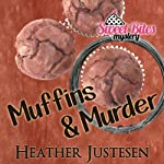 Muffins & Murder: Sweet Bites, Book 3 | Heather Justesen