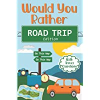 Would You Rather Road Trip: Fun Travel Edition Game Book For The Whole Family - Kids, Teens And Adults