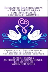 Romantic Relationships ~ The Greatest Arena for Spiritual & Emotional Growth eBook 1: Codependent Dysfunctional Relationship Dynamics & Healthy Relationship Behavior Kindle Edition