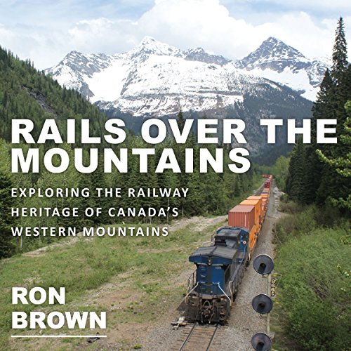 Canadian Post National - Rails Over the Mountains: Exploring the Railway Heritage of Canada's Western Mountains