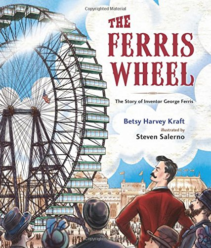 The Fantastic Ferris Wheel The Story Of Inventor George Ferris
