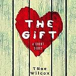 The Gift | TNae Wilcox