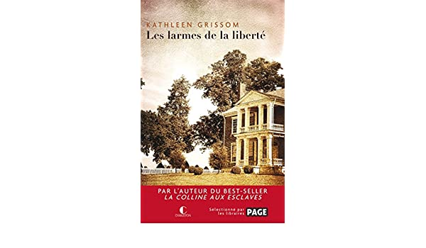 Les larmes de la liberté (LITTERATURE GEN) (French Edition) eBook: Kathleen Grissom: Amazon.es: Tienda Kindle