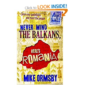 Never Mind the Balkans, Here's Romania Mike Ormsby