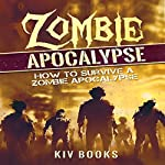 Zombie Apocalypse: How to Survive a Zombie Apocalypse | KIV Books