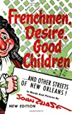 img - for Frenchmen, Desire, Good Children: . . . and Other Streets of New Orleans! book / textbook / text book