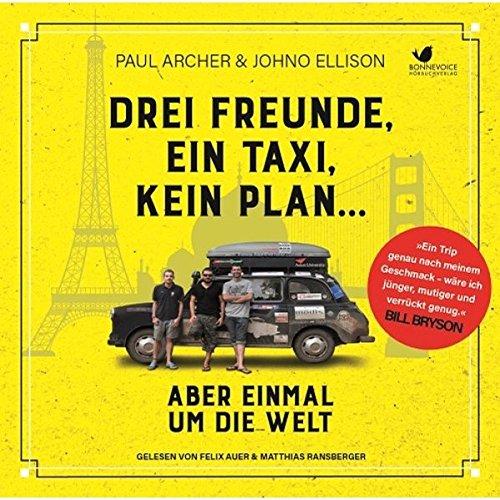 Drei Freunde, ein Taxi, kein Plan... Aber einmal um die Welt: Gelesen von Felix Auer, Matthias Ransberger. Ungekürzte Hörbuchfassung (2 MP3 Audio CDs)