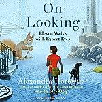 On Looking: Eleven Walks with Expert Eyes | Alexandra Horowitz