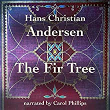 The Fir Tree Audiobook by Hans Christian Andersen Narrated by Carol Phillips