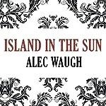 Island in the Sun   Alec Waugh