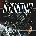 In Perpetuity Audiobook by Jake Bible Narrated by Michael T. Bradley