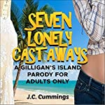Seven Lonely Castaways: A Gilligan's Island Parody for Adults Only | J. C. Cummings
