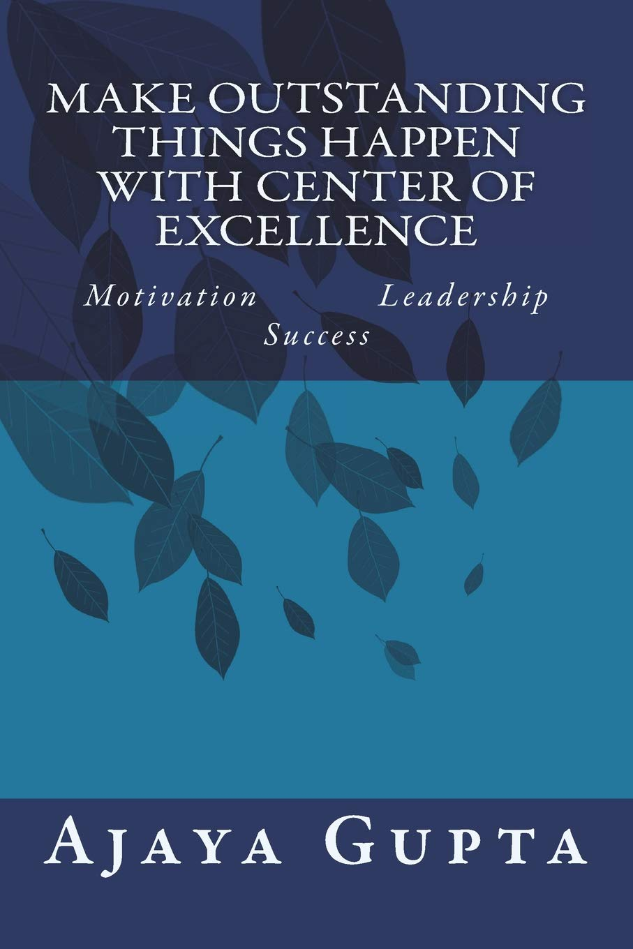 Make Outstanding Things Happen with Center of Excellence: Motivation           Leadership              Success ebook