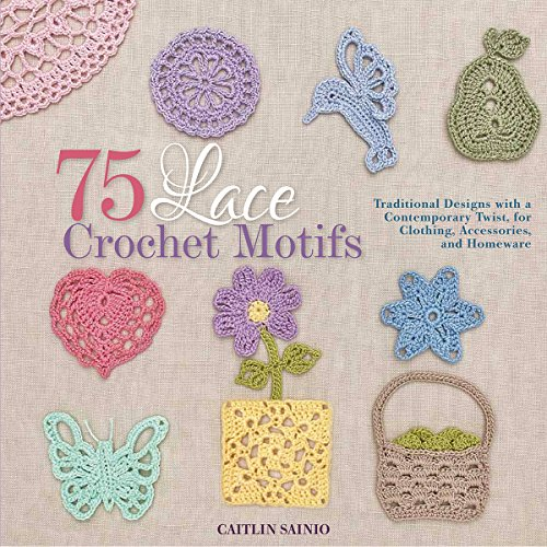 75 Lace Crochet Motifs: Traditional Designs with a Contemporary Twist, for Clothing, Accessories, and Homeware (Knit & Crochet) ()