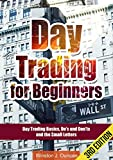 Day Trading: Day Trading for Beginners – Options Trading and Stock Trading Explained: Day Trading Basics and Day Trading Strategies (Do's and Don'ts and the Small Letters) – 3rd Edition