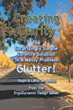 img - for Creating Clarity: The surprisingly simple surefire solution to a messy problem, clutter (ErgoDynamic Design) (Volume 3) book / textbook / text book