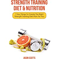 Strength Training Diet & Nutrition: 7 Key Things to Create the Right Strength Training Diet Plan for You