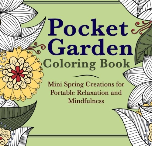 Pocket Garden Coloring Book: Mini Spring Creations for Portable Relaxation and Mindfulness