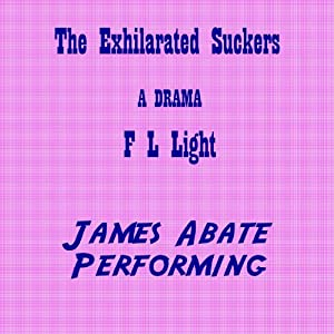 The Exhilarated Suckers: A Drama Audiobook