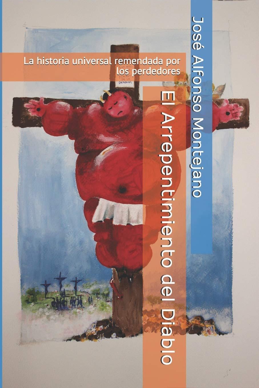 El Arrepentimiento del Diablo: La historia universal remendada por los perdedores: 4 Letras Ambientales: Amazon.es: Montejano, José Alfonso: Libros
