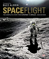 Space Flight: The Complete Story from Sputnik to Apollo - And Beyond