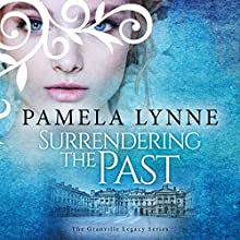 Surrendering the Past: The Granville Legacy Series, Book 1 Audiobook by Pamela Lynne Narrated by Rachael Beresford