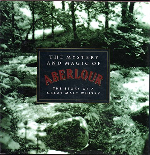 (The Mystery and Magic of Aberlour. The Story of a Great Malt)