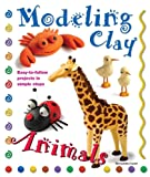 Modeling Clay Animals: Easy-to-Follow Projects in