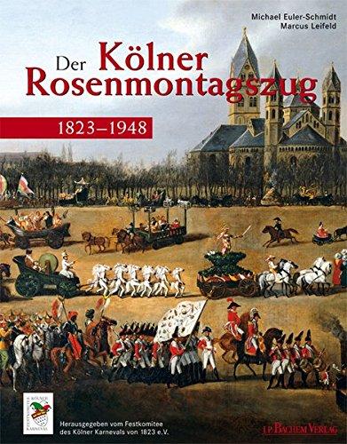 Der Kölner Rosenmontagszug 1823 - 1948
