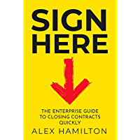 Sign Here: The enterprise guide to closing contracts quickly (English Edition)