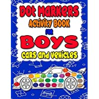 Dot Markers Activity Book for boys Cars and Vehicles: Dot a dot book,Realistic cars dot markers activity books for ... dots,Do a dot page a day,Paint Daubers